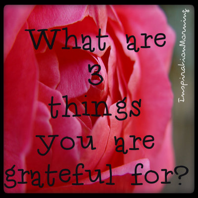 What 3 things are you grateful for?