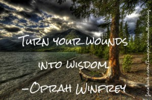 """Turn your wounds into wisdom."" - Oprah Winfrey"