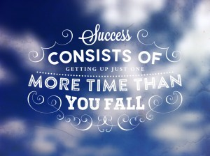 """Success consists of getting up just one more time than you fall"""
