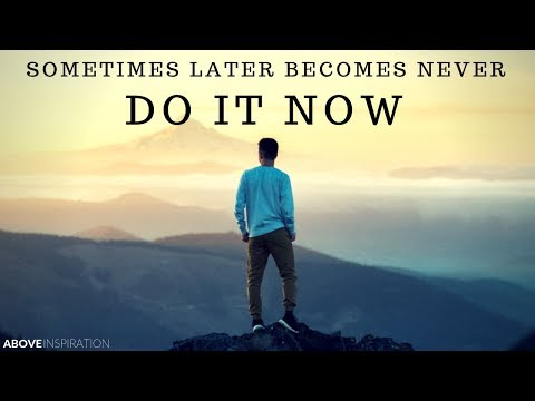DO IT NOW | Sometimes Later Becomes Never – Inspirational & Motivational Video